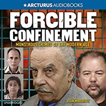 Forcible Confinement: Monstrous Crimes of the Modern Age (       UNABRIDGED) by John Marlowe Narrated by Katharine Mangold