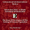 Shan Hai Jing - A Book Covered with Blood: The Story of Developers of the Catalog of Human Population (Catalog of Human Souls 5) Audiobook by Kate Bazilevsky Narrated by Ali Abadi