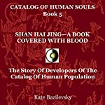 Shan Hai Jing - A Book Covered with Blood: The Story of Developers of the Catalog of Human Population (Catalog of Human Souls 5) | Kate Bazilevsky