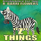 'Z' Things: A to Z Things Series, Book 25 | R. Barri Flowers