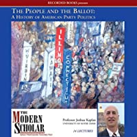 The Modern Scholar: People and the Ballot: A History of American Party Politics (       UNABRIDGED) by Joshua Kaplan