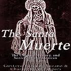 The Santa Muerte: The Origins, History, and Secrets of the Mexican Folk Saint Hörbuch von Gustavo Vazquez-Lozano,  Charles River Editors Gesprochen von: Colin Fluxman