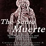 The Santa Muerte: The Origins, History, and Secrets of the Mexican Folk Saint   Gustavo Vazquez-Lozano, Charles River Editors