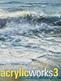 img - for AcrylicWorks 3: Celebrating Texture (AcrylicWorks: The Best of Acrylic Painting) book / textbook / text book