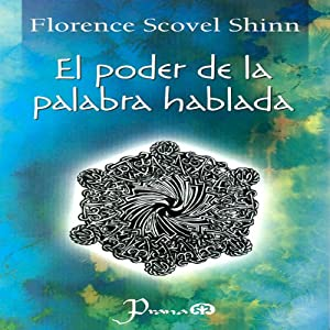 El Poder de la Palabra Hablada [The Power of the Spoken Word] (Spanish Edition) | [Florence Scovel]