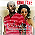 Valentine: Challenge Series, Book 1 Audiobook by Kiru Taye Narrated by Steven E. Savage