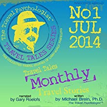 Travel Tales Monthly: No.1 Jul 2014 (       UNABRIDGED) by Michael Brein Narrated by Gary Roelofs