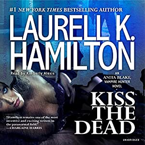 Kiss the Dead: Anita Blake, Vampire Hunter, Book 21 | [Laurell K. Hamilton]