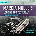 Looking for Yesterday: A Sharon McCone Mystery, Book 33 Audiobook by Marcia Muller Narrated by Laura Hicks