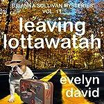 Leaving Lottawatah: Brianna Sullivan Mysteries, Book 11 | Evelyn David