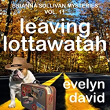 Leaving Lottawatah: Brianna Sullivan Mysteries, Book 11 (       UNABRIDGED) by Evelyn David Narrated by Lisa Kelly