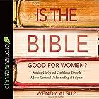 Is the Bible Good for Women?: Seeking Clarity and Confidence Through a Jesus-Centered Understanding of Scripture Hörbuch von Wendy Alsup Gesprochen von: Wendy Alsup