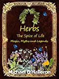 Herbs: The Spice of Life, Magic, Myths and Legends (Organic Gardenings Book 5)