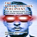 The Perspicacious Percipient: How to Investigate UFOs and Other Insane Urges - Selected Writings of John A. Keel Audiobook by John A. Keel, Andrew Colvin Narrated by Mark Barnard