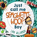 Just Call Me Spaghetti-Hoop Boy Audiobook by Lara Williamson Narrated by Andy Cresswell