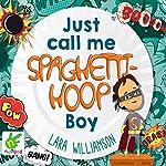 Just Call Me Spaghetti-Hoop Boy | Lara Williamson