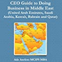 Ceo Guide To Doing Business In Middle East: United Arab Emirates, Saudi Arabia, Kuwait, Bahrain And Qatar (       UNABRIDGED) by Ade Asefeso, MCIPS, MBA Narrated by Susan Lee