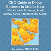 Ceo Guide To Doing Business In Middle East: United Arab Emirates, Saudi Arabia, Kuwait, Bahrain And Qatar | [Ade Asefeso, MCIPS, MBA]