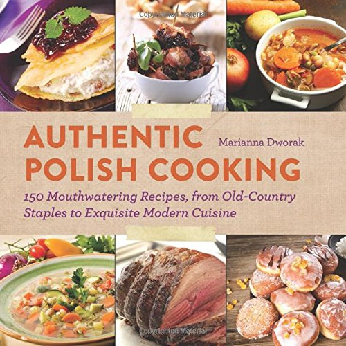 Authentic Polish Cooking: 150 Mouthwatering Recipes, from Old-Country Staples to Exquisite Modern Cuisine (Polish Cooking compare prices)
