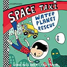 Space Taxi: Water Planet Rescue (       UNABRIDGED) by Wendy Mass, Michael Brawer Narrated by Eason Rytter