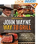 The Official John Wayne Way to Grill:...