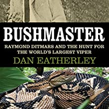 Bushmaster : Raymond Ditmars and the Hunt for the World's Biggest Viper (       UNABRIDGED) by Dan Eatherley Narrated by Kevin T. Collins