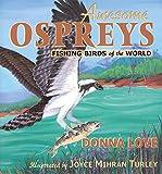 Awesome Ospreys: Fishing Birds of the World