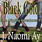 Black Gold: Time Tripping Adventures, Book 1 | J. Naomi Ay