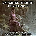 Daughter of Moth: The Moth Saga, Book 4 Audiobook by Daniel Arenson Narrated by Chris MacDonnell