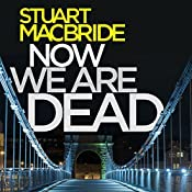 Now We Are Dead | [Stuart MacBride]