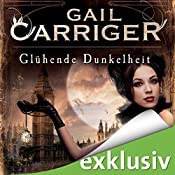 Glühende Dunkelheit (Lady Alexia 1) | Gail Carriger