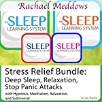 Stress Relief Bundle: Deep Sleep, Relaxation, Stop Panic Attacks, Hypnosis and Meditation: The Sleep Learning System with Rachael Meddows | Joel Thielke