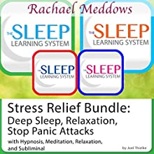 Stress Relief Bundle: Deep Sleep, Relaxation, Stop Panic Attacks, Hypnosis and Meditation: The Sleep Learning System with Rachael Meddows  by Joel Thielke Narrated by Rachael Meddows