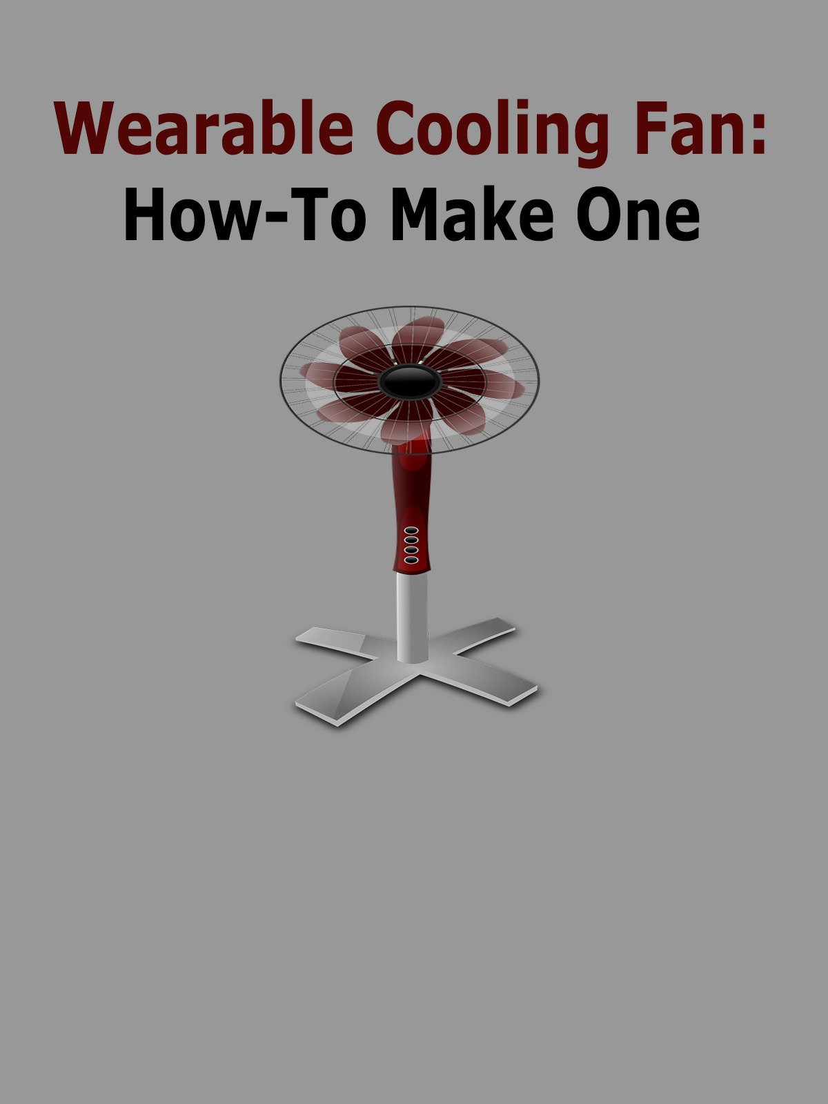 Wearable Cooling Fan: How To Make One