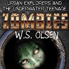 Urban Explorers & The Underwater Teenage Zombies: An Urban Explorers Adventure (       UNABRIDGED) by W.S. Olsen Narrated by Talmadge Ragan