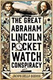 The Great Abraham Lincoln Pocket Watch Conspiracy: A Novel