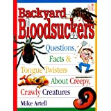 Backyard Bloodsuckers: Questions, Facts, and Tongue Twisters About Creepy, Crawly Creatures