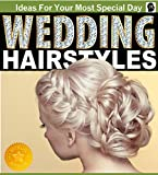 Wedding Hairstyles - An Illustrated Picture Guide Book  For Wedding Hairstyle Inspirations: Inspirations and Ideas for Your Most Special Day (wedding hairstyles, ... wedding hair) (Weddings by Sam Siv 6)