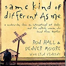 Same Kind of Different as Me Audiobook by Ron Hall, Denver Moore, Lynn Vincent Narrated by Dan Butler, Barry Scott
