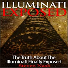 Illuminati Exposed: The Truth About the Illuminati Finally Exposed (       UNABRIDGED) by Steven Nash Narrated by Michael Smith