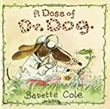 img - for A Dose of Dr. Dog by Cole Babette (2007-11-06) Hardcover book / textbook / text book