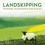 Landskipping: Painters, Ploughmen and Places | Anna Pavord