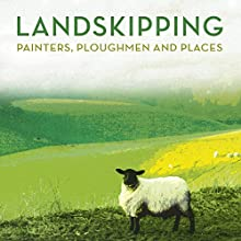 Landskipping: Painters, Ploughmen and Places Audiobook by Anna Pavord Narrated by Phyllida Nash