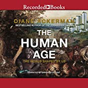 The Human Age: The World Shaped by Us | [Diane Ackerman]
