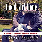 Good Girl Gone: Reed Brothers, Book 7 | Tammy Falkner