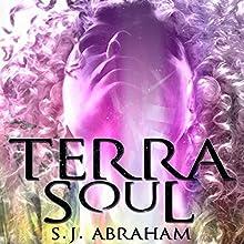 Terra Soul Audiobook by S.J. Abraham Narrated by Hannah Preisinger