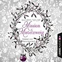 Mission Mistelzweig Audiobook by Kathryn Taylor Narrated by Marie Bierstedt