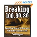 Breaking 100, 90, 80: Taking Your Game to the Next Level with the Best Teachers in Golf