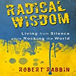 Radical Wisdom: Living from Silence While Rocking the World | Robert Rabbin