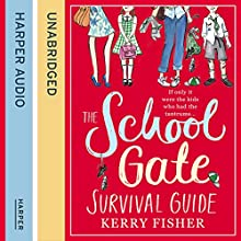 The School Gate Survival Guide (       UNABRIDGED) by Kerry Fisher Narrated by Sally Orrock